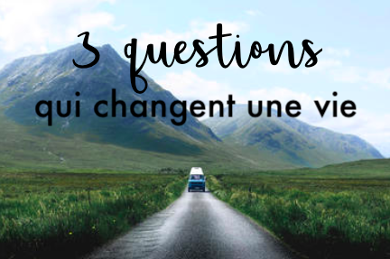 You are currently viewing 3 questions qui changent une vie